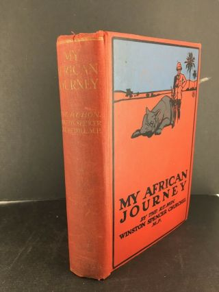 Winston S.  Churchill - My African Journey.  Toronto,  Briggs,  1909 Canadian First.