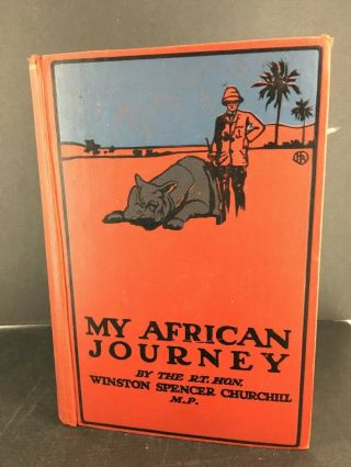 Winston S.  Churchill - My African Journey.  Toronto,  Briggs,  1909 Canadian First. 3