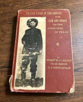 Signed First Edition 1909 Twelve Years In The Saddle Texas Ranger W.  J.  L Sullivan