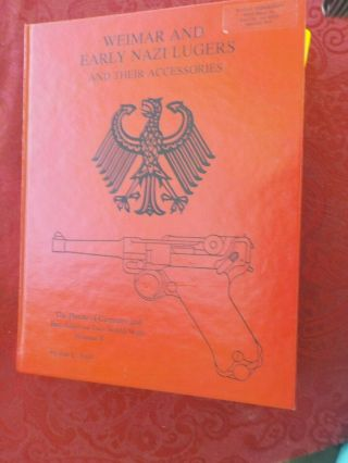 Weimar And Early Nazi Lugers And Their Accessories Jan C.  Still