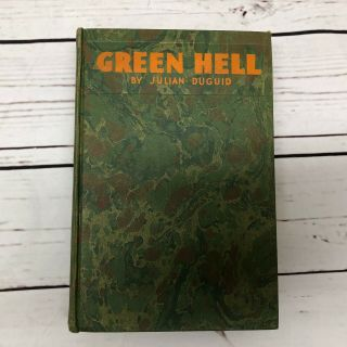 Green Hell Adventures In The Mysterious Jungles Of Bolivia By Julian Duguid 1931