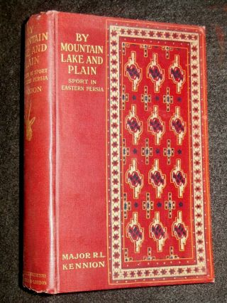By Mountain,  Lake & Plain (1911 - 1st) Sport In Eastern Persia - Major R Kennion