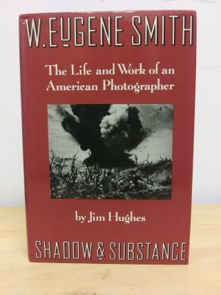 Jim Hughes / W Eugene Smith Shadow & Substance - - The Life And Work 1st Ed 1989