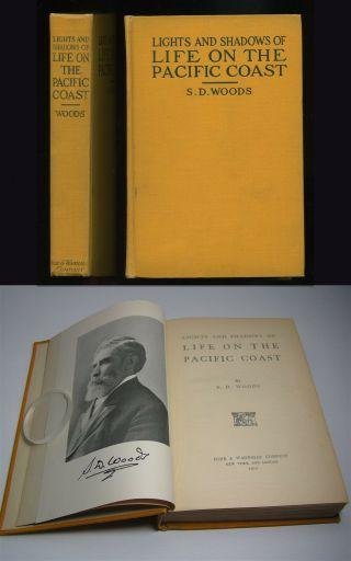 Lights And Shadows Of Life On The Pacific Coast 1910 First Edition S.  D.  Woods