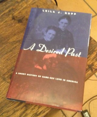 A Desired Past Leila J Rupp Short History Of Same - Sex Love In America 1999