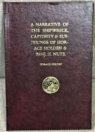 Narrative Of The Shipwreck Captivity & Sufferings Of Horace Holden & Benj H 1st