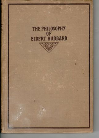 The Philosphy Of Elbert Hubbard - Hc - 1941 - Wm.  H.  Wise & Co.