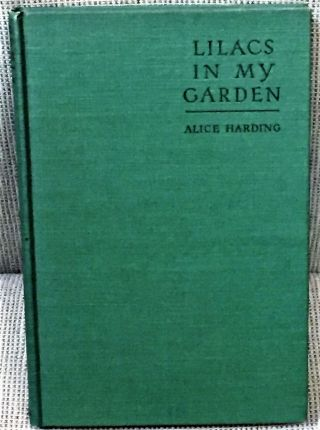 Alice Harding / Lilacs In My Garden A Practical Handbook For Amateurs 1st 1933