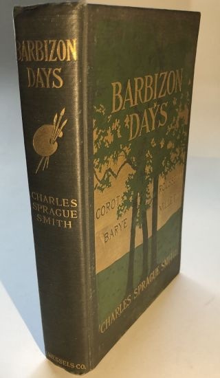 Charles Sprague Smith / Barbizon Days Millet Corot Rousseau Barye 1st Ed 1902