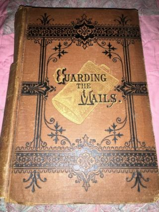 "Book,  "" Guarding The Mails "",  1876,  Post Office,  Postal Inspectors"