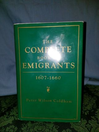 The Complete Book Of Emigrants 1607 - 1660 By Peter Wilson Coldham Hc 1992