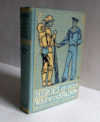 Heroes Of Our War With Spain By Clinton Ross (1898 Hardcover) Third Edition
