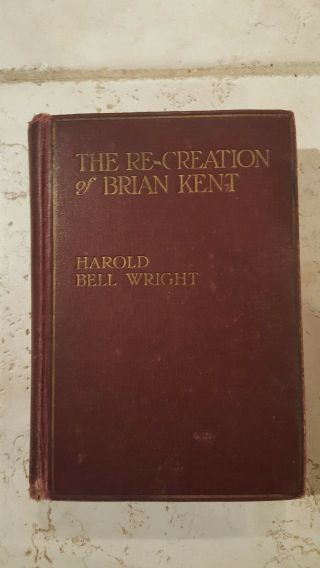 The Re - Creation Of Brian Kent By Harold Bell Wright,  First Edition 1919