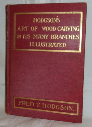Fred T.  Hodgson Lessons In The Art Of Practical Wood Carving 1905 First Ed Hc