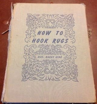 How To Hook Rugs By Mrs.  Harry King Copyright 1948 Hc Signed / Autographed Rare