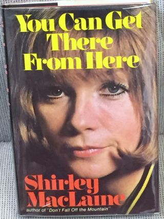Shirley Maclaine / You Can Get There From Here First Edition 1975