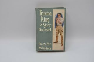 Truxton King A Story Of Graustark By George Barr Mccutcheon 1909 Illustrated Hb