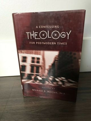 2000,  A Confessing Theology For Postmodern Times,  Michael S.  Horton,  Ph.  D